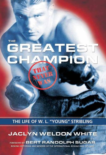 "The Greatest Champion That Never Was: The Life of W. L. ""Young"" Stribling (Hardcover)&..."
