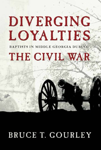 Diverging Loyalties: Baptists in Middle Georgia During the Civil War: Bruce Gourley