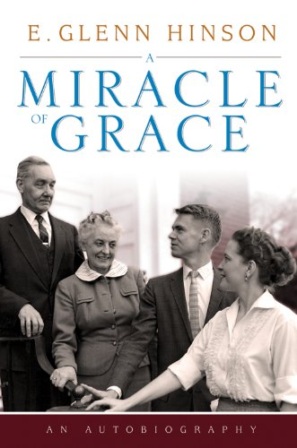 A Miracle of Grace: An Autobiography (James N. Griffith Endowed Series in Baptist Studies) (0881463949) by E. Glenn Hinson