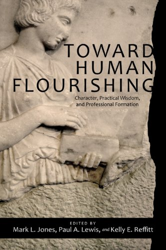 Toward Human Flourishing: Character, Practical Wisdom, and: Mark L. Jones,