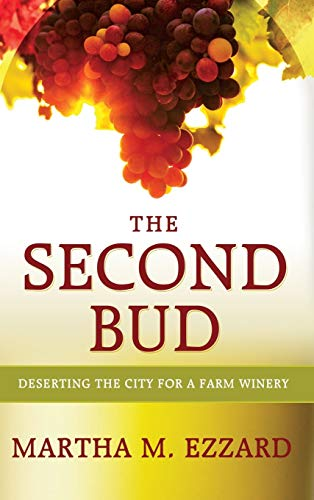 The Second Bud: Deserting the City for a Farm Winery: Ezzard, Martha M.
