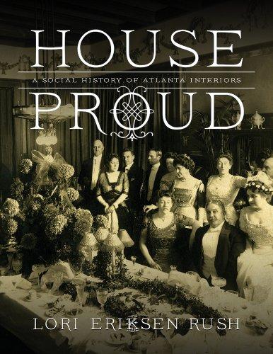 House Proud: A Social History of Atlanta Interiors, 1880-1919: Lori Eriksen Rush