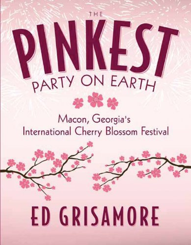 The Pinkest Party on Earth: Macon, Georgia's International Cherry Blossom Festival: Ed ...