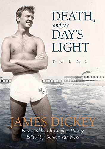 Death, and the Day's Light: Poems: James Dickey