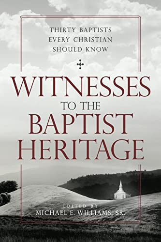9780881465488: Witnesses to the Baptist Heritage: Thirty Baptists Every Christian Should Know (James N. Griffith Endowed Series in Baptist Studies) (James N. Griffith Series in Baptist Studies)