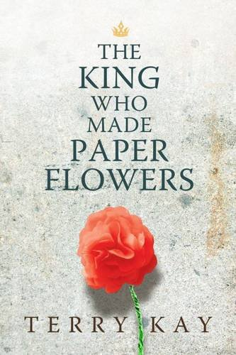 The King Who Made Paper Flowers: Kay, Terry