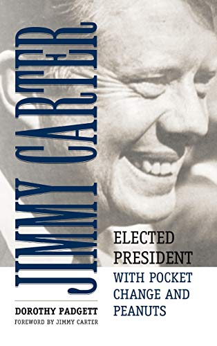 Jimmy Carter: Elected President with Pocket Change and Peanuts (Hardcover): Dorothy Padgett
