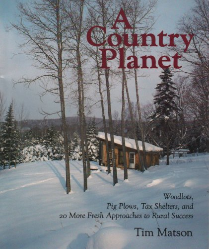 Country Planet: Woodlots, Pig Plows, Tax Shelters, and 20 More Fresh Approaches to Rural Success