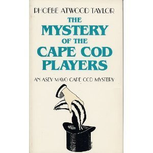 The Mystery of the Cape Cod Players (An Asey Mayo Cape Cod Mystery): Taylor, Phoebe Atwood