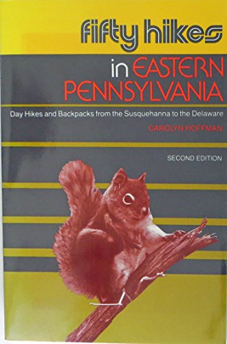 Fifty Hikes in Eastern Pennsylvania: Day Hikes and Backpacks from the Susquehanna to the Delaware (...