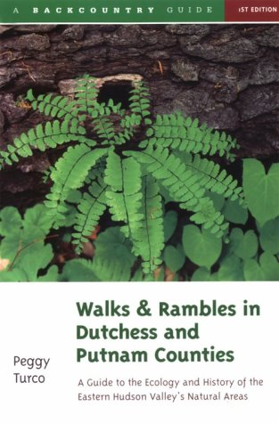 Walks and Rambles in Dutchess and Putnam Counties: A Guide to Ecology and History in Eastern Hudson...