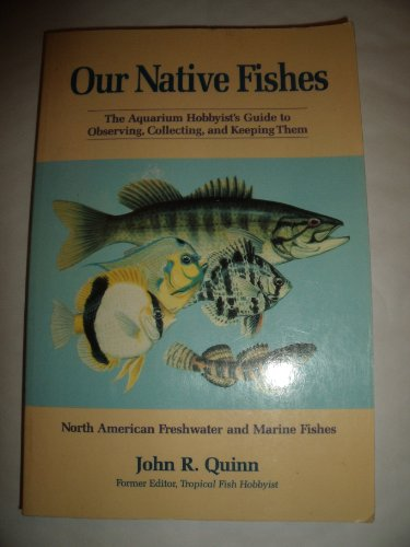 Our Native Fishes: The Aquarium Hobbyist's Guide to Observing, Collecting, and Keeping Them ...
