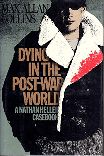 Dying in the Post-War World: A Nathan Heller Casebook: Collins, Max Allan
