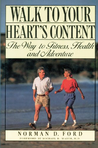 Walk to Your Heart's Content: The Way to Fitness, Health and Adventure.