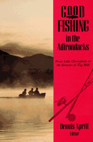 9780881502367: Good Fishing in the Adirondacks: From Lake Champlain to the Streams of Tug Hill (Good Fishing in New York Series)