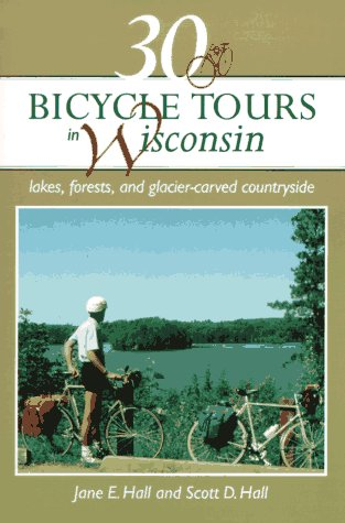 30 Bicycle Tours in Wisconsin: Lakes, Forests,: Jane E. Hall,