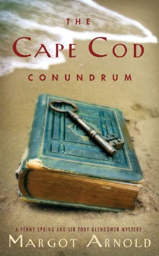 The Cape Cod Conundrum (A Penny Spring & Sir Toby Glendower Mystery): Arnold, Margot