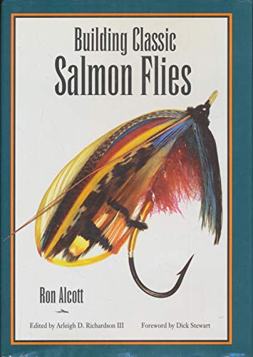 BUILDING CLASSIC SALMON FLIES. By Ron Alcott. First edition.: Alcott (Ron).