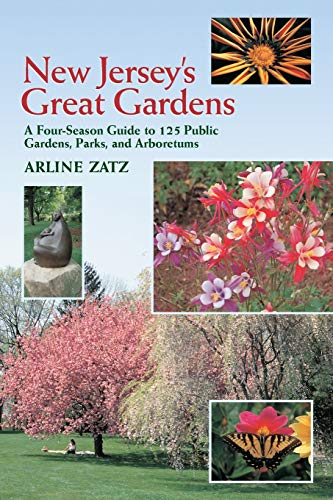 New Jersey's Great Gardens: A Four-Season Guide to 125 Public Gardens, Parks, and Arboretums