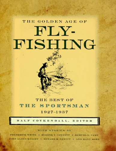 The Golden Age of Fly-Fishing: The Best of the Sportsman 1927-1937: Coykendall, Ralf (editor)