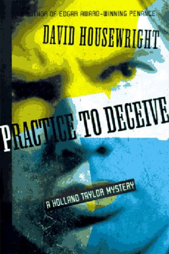Practice to Deceive (Holland Taylor Mystery): Housewright, David