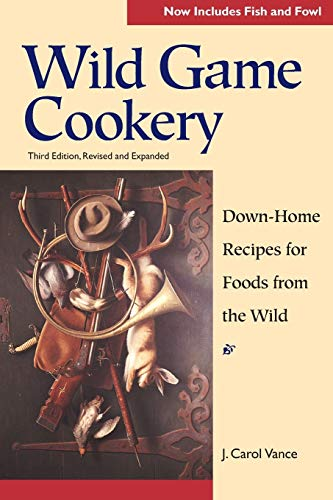 Wild Game Cookery: Down-Home Recipes for Foods: Vance, J. Carol