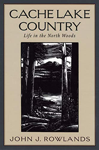 Cache Lake Country: Life in the North: John J. Rowlands;