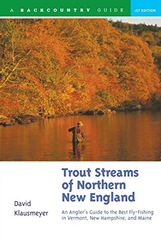Trout Streams of Northern New England: A Guide to the Best Fly-Fishing in Vermont, New Hampshire, and Maine, First Edition (9780881504620) by David Klausmeyer