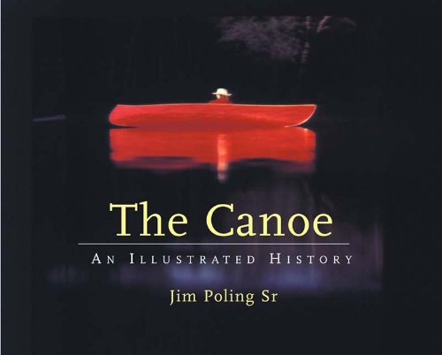 The Canoe: An Illustrated History (Hardcover): Jim Poling