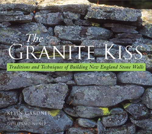 9780881505061: The Granite Kiss: Traditions and Techniques of Building New England Stone Walls