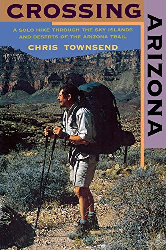 Crossing Arizona: A Solo Hike Through the: Townsend, Chris