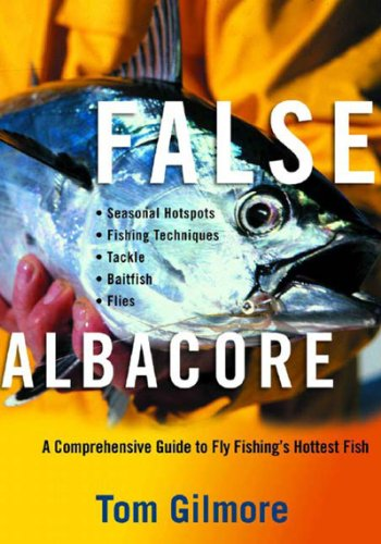 False Albacore : A Comprehensive Guide to Fly Fishing's Hottest Fish: Gilmore, Tom
