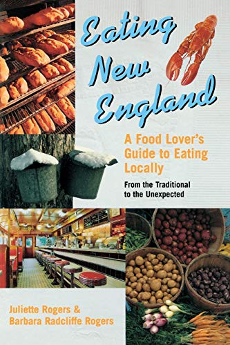 9780881505214: Eating New England: A Food Lover's Guide to Eating Locally