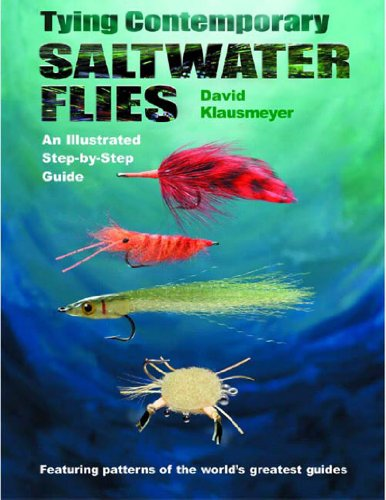 Tying Contemporary Saltwater Flies: An Illustrated Step-By-Step Guide (0881505242) by David Klausmeyer