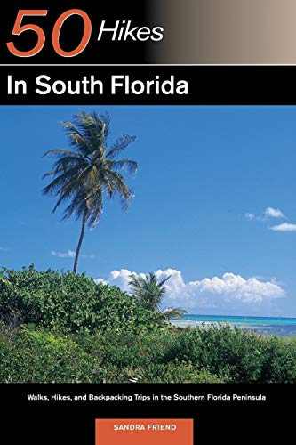 9780881505313: 50 Hikes in South Florida: Walks, Hikes, and Backpacking Trips in the Southern Florida Peninsula, First Edition