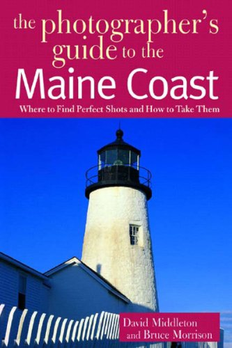 The Photographer's Guide to the Maine Coast: Middleton, David; Morrison,