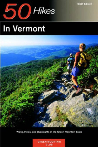 9780881505382: 50 Hikes in Vermont: Walks, Hikes, and Overnights in the Green Mountain State, Sixth Edition