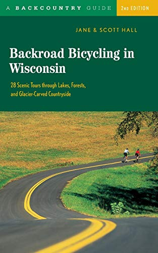 9780881505481: Backroad Bicycling in Wisconsin: 28 Scenic Tours through Lakes, Forests, and Glacier-Carved Countryside, Second Edition