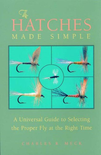 9780881505580: The Hatches Made Simple: A Universal Guide to Selecting the Proper Fly at the Right Time