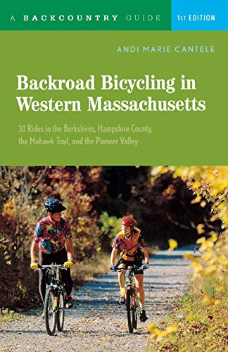 Backroad Bicycling in Western Massachusetts: 30 Rides in the Berkshires, Hampshire County, the ...