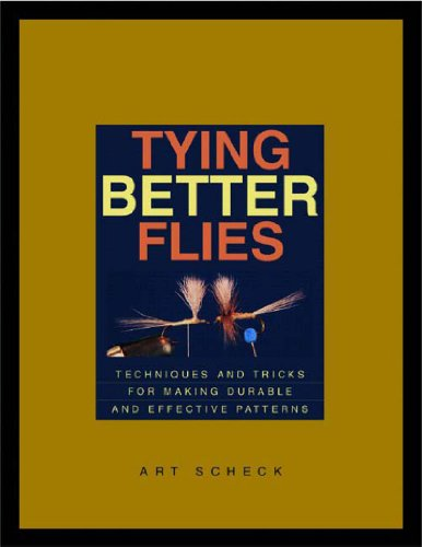 9780881505832: Tying Better Flies: Techniques and Tricks for Making Durable and Effective Patterns