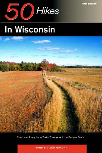 50 Hikes in Wisconsin: Short and Long: John Morgan; Ellen