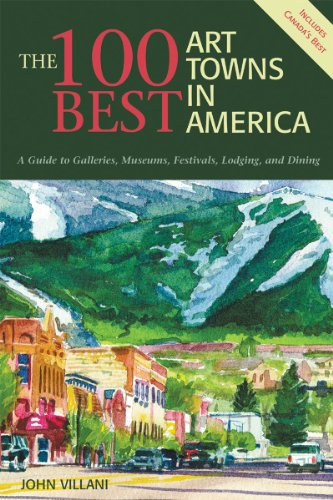 100 Best Art Towns in America,a Guide to Galleries,museums, Festivals,lodging & Dining Includes Canada's Best