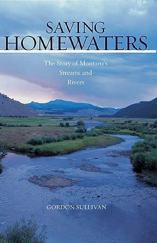 Saving Homewaters: The Story of Montana's Streams and Rivers: Sullivan, Gordon