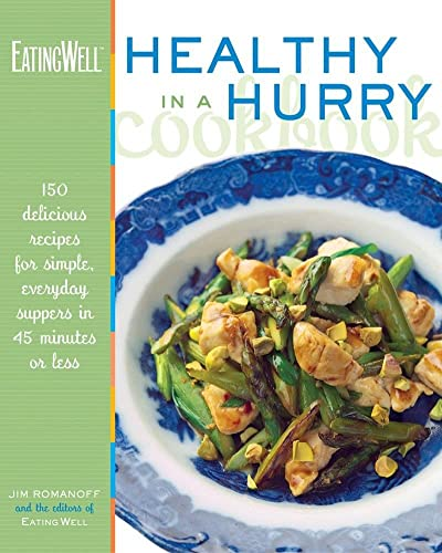 9780881506877: The EatingWell Healthy in a Hurry Cookbook: 150 Delicious Recipes for Simple, Everyday Suppers in 45 Minutes or Less: 150 Delicious Recipes for Simple, Everyday Food