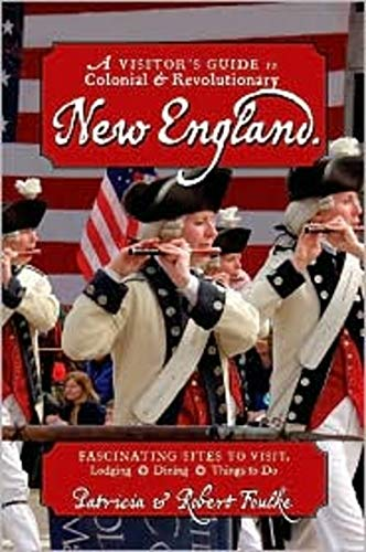 9780881506884: A Visitor's Guide to Colonial & Revolutionary New England: Interesting Sites to Visit, Lodging, Dining, Things to Do