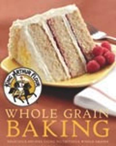 King Arthur Flour Whole Grain Baking: Delicious Recipes Using Nutritious Whole Grains (King Arthur Flour Cookbooks) (0881507199) by King Arthur Flour