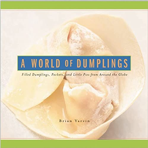 9780881507201: A World of Dumplings: Filled Dumplings, Pockets, and Little Pies from Around the Globe