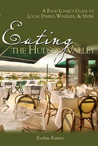 Eating the Hudson Valley: A Food Lover's Guide to Local Dining, Wineries, and More