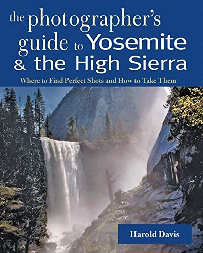 9780881507621: A Photographer's Guide to Yosemite & the High Sierra: Where to Find Perfect Shots and How to Take Them